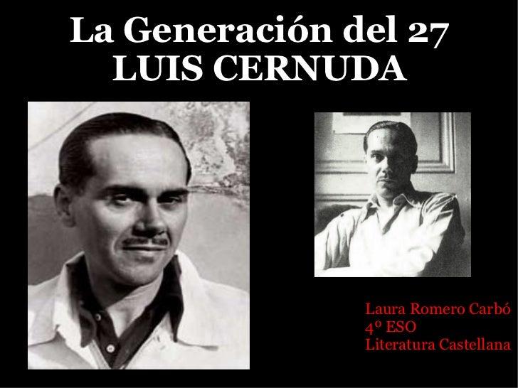 La Generación del 27 LUIS CERNUDA Laura Romero Carbó 4º ESO Literatura Castellana