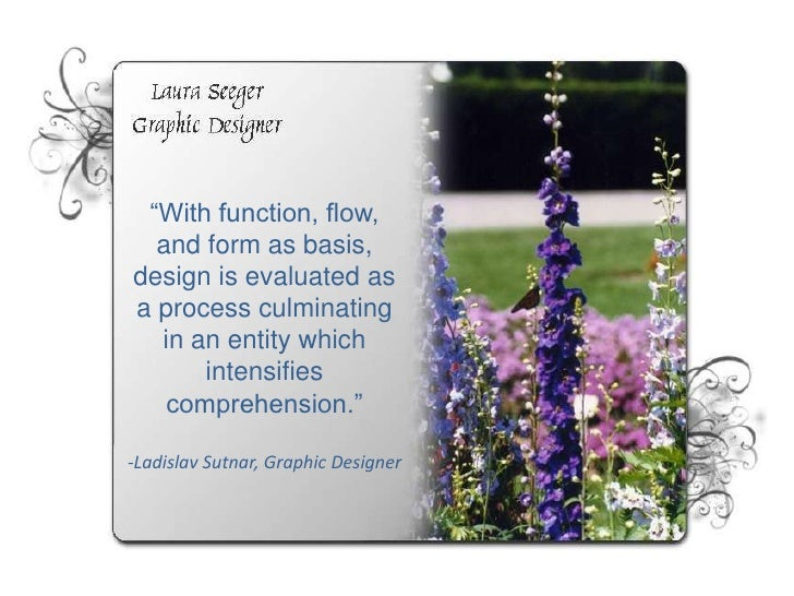 """""""With function, flow, and form as basis, design is evaluated as a process culminating in an entity which intensifies compr..."""