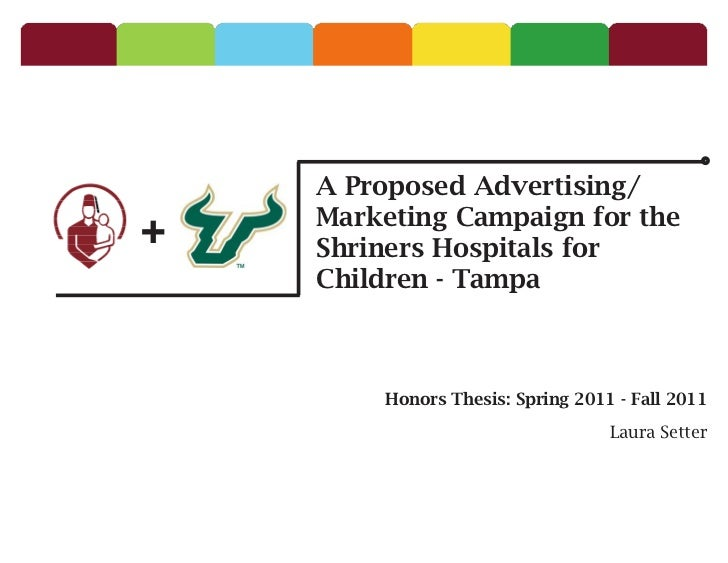 A Proposed Advertising/+   Marketing Campaign for the    Shriners Hospitals for    Children - Tampa        Honors Thesis: ...
