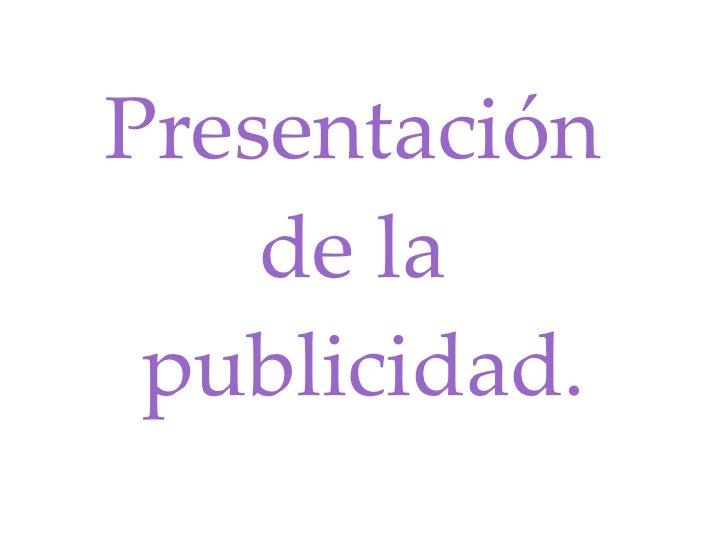 Presentación  de la  publicidad.