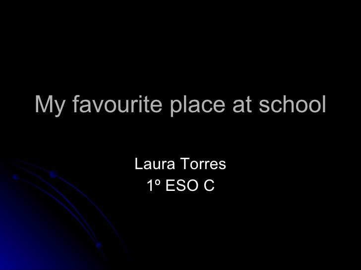 My favourite place at school Laura Torres 1º ESO C