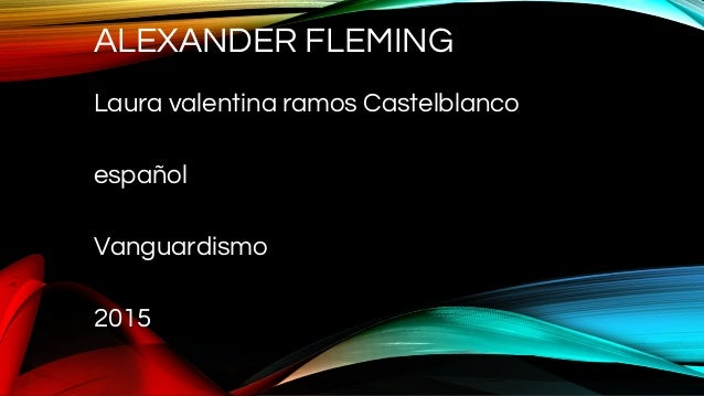 ALEXANDER FLEMING Laura valentina ramos Castelblanco español Vanguardismo 2015