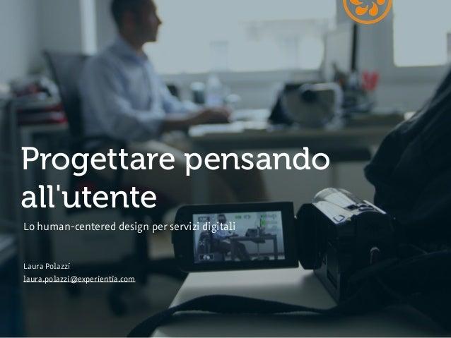 Progettare pensandoallutenteLo human-centered design per servizi digitaliLaura Polazzilaura.polazzi@experientia.com