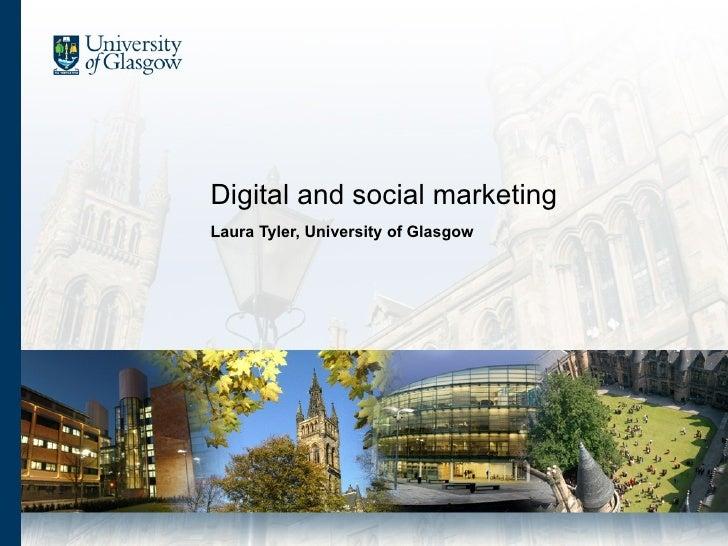 Digital and social marketing Laura Tyler, University of Glasgow