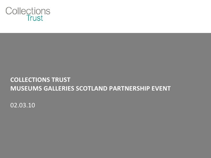 COLLECTIONS TRUST  MUSEUMS GALLERIES SCOTLAND PARTNERSHIP EVENT 02.03.10