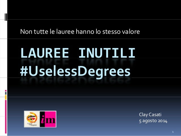 Nontuttelelaureehannolostessovalore LAUREEINUTILI #UselessDegreesg ClayCasatiy 5agosto2014 1