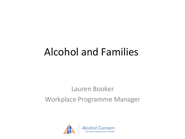 Alcohol and Families Lauren Booker Workplace Programme Manager
