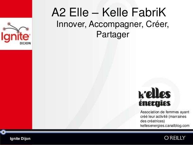 A2 Elle – Kelle FabriK               Innover, Accompagner, Créer,                         Partager                        ...