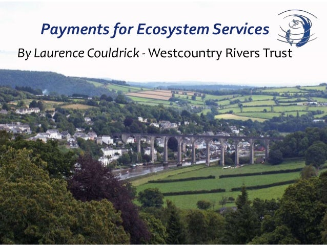 Payments for Ecosystem Services By Laurence Couldrick - Westcountry Rivers Trust