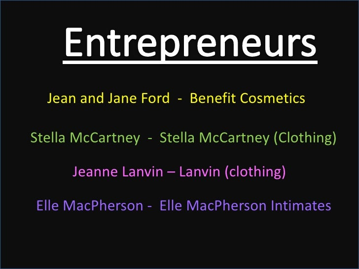 Entrepreneurs<br />Jean and Jane Ford  -  Benefit Cosmetics<br />Stella McCartney  -  Stella McCartney (Clothing)<br />Jea...