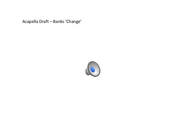 Acapella Draft – Banks 'Change'
