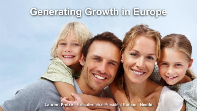 Generating Growth in EuropeLaurent Freixe - Executive Vice President Europe - Nestlé