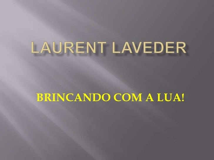 Laurent Laveder<br />BRINCANDO COM A LUA!<br />