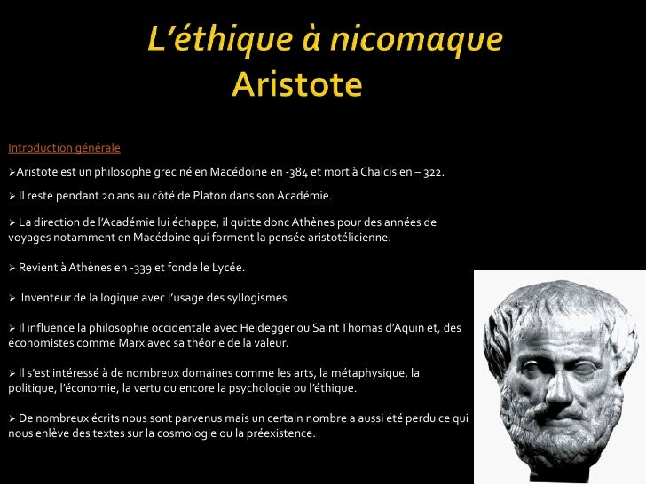 L'éthique à nicomaque           Aristote<br />Introduction générale<br /><ul><li>Aristote est un philosophe grec né en Mac...