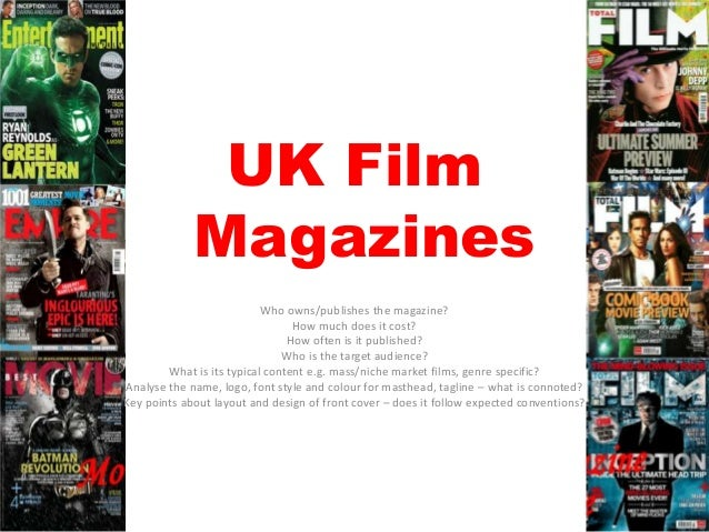 UK Film Magazines Who owns/publishes the magazine? How much does it cost? How often is it published? Who is the target aud...