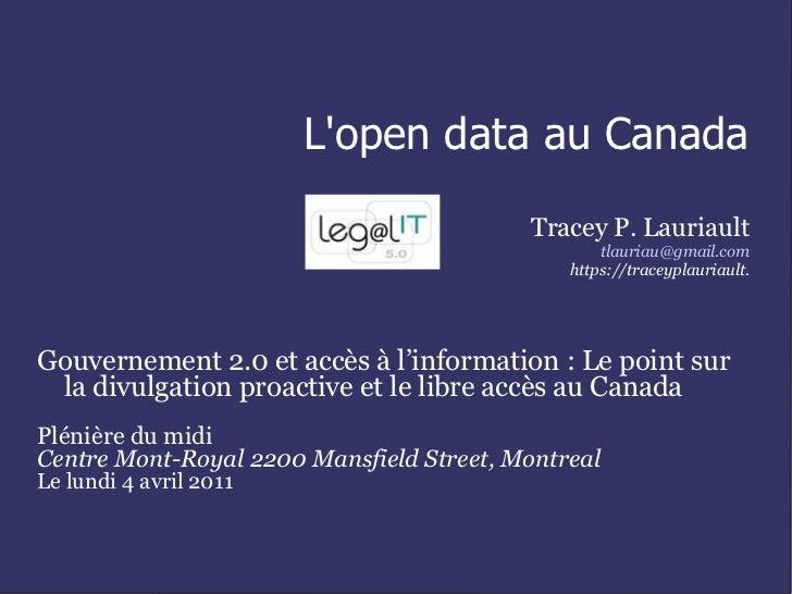 L'open data au Canada Tracey P. Lauriault [email_address] https://traceyplauriault. Gouvernement 2.0 et accès à l'informat...