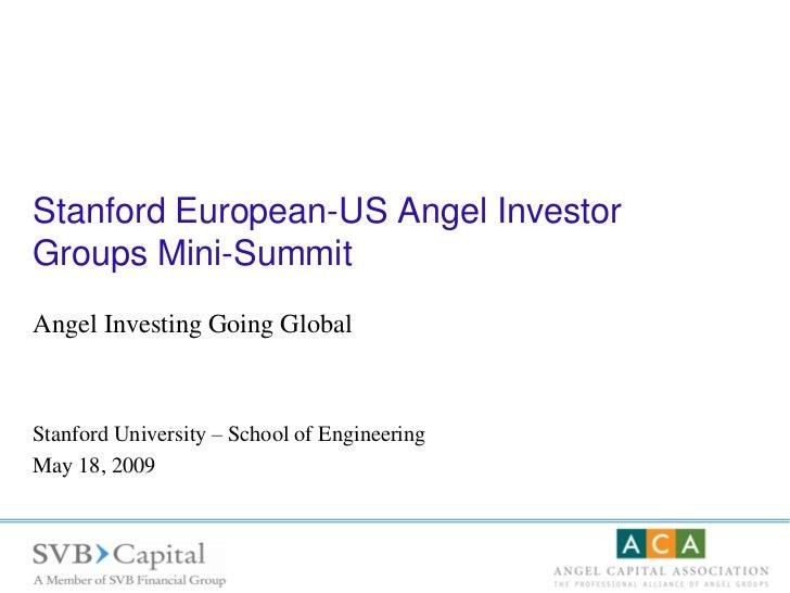 Stanford European-US Angel Investor Groups Mini-Summit Angel Investing Going Global    Stanford University – School of Eng...