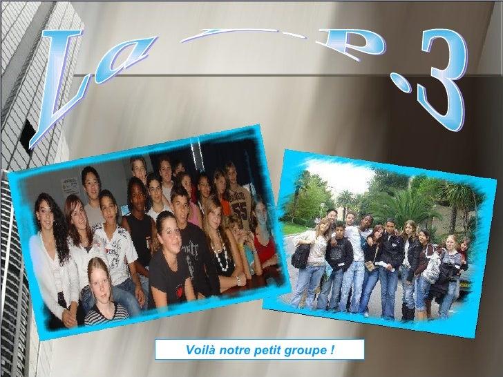 La D.P.3 Voilà notre petit groupe !
