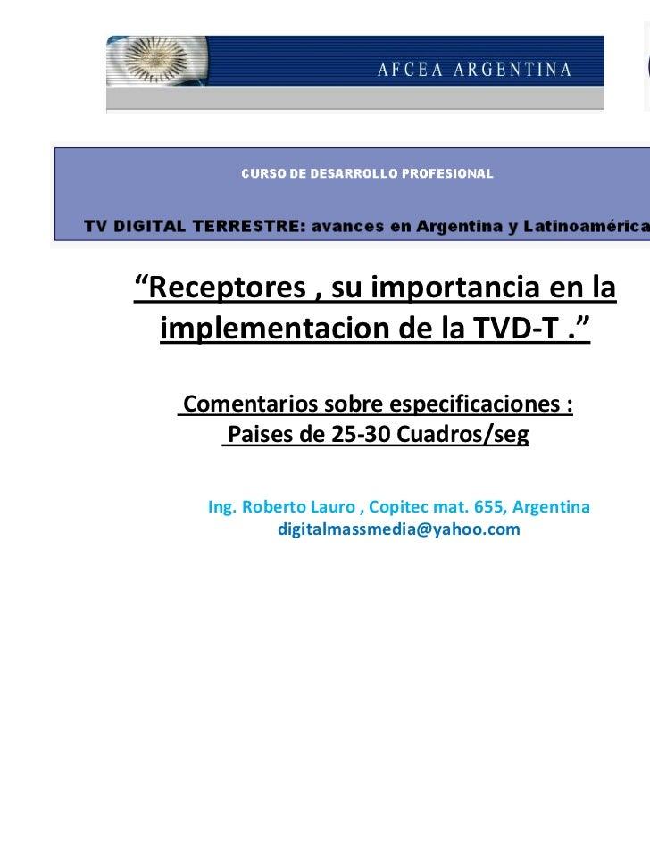 """""""Receptores,suimportanciaenla  implementaciondelaTVD‐T.""""   Comentariossobreespecificaciones:      Paisesde..."""
