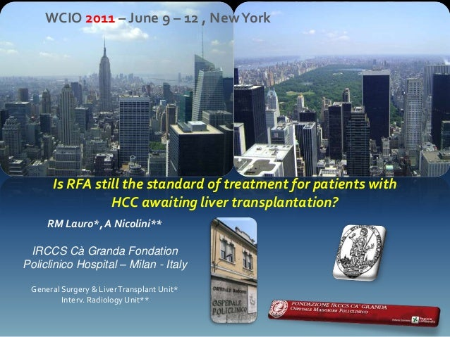 WCIO 2011 – June 9 – 12 , New York      Is RFA still the standard of treatment for patients with                HCC awaiti...