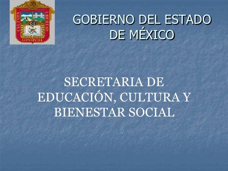 GOBIERNO DEL ESTADO         DE MÉXICO   SECRETARIA DEEDUCACIÓN, CULTURA Y  BIENESTAR SOCIAL