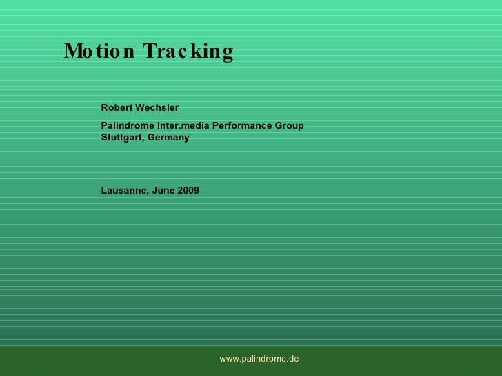 Motion Tracking Robert Wechsler  Palindrome I nter .media Performance Group Stuttgart, Germany Lausanne, June 2009 www.pal...