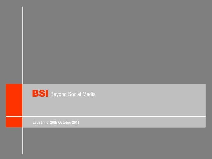 BSI<br />Beyond Social Media<br />Lausanne, 20th October 2011<br />
