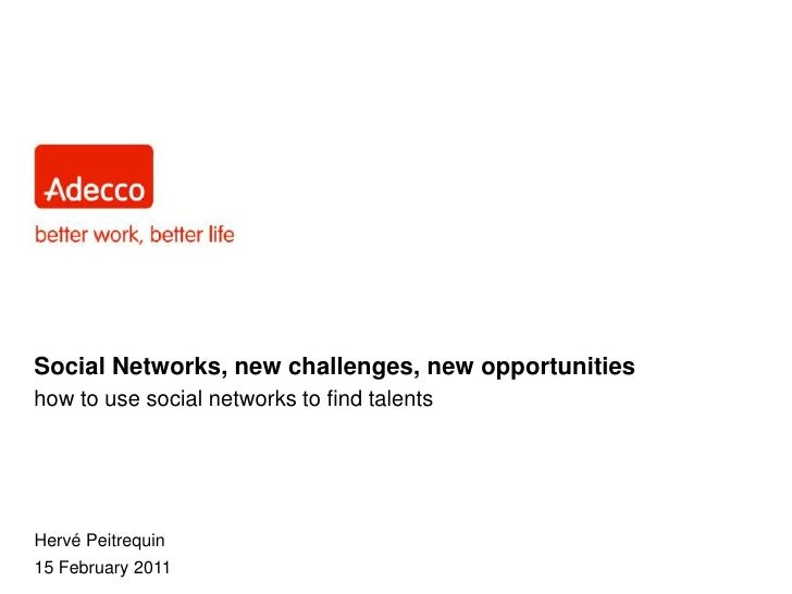 14 February 2011<br />Social Networks, new challenges, new opportunitieshow to use social networks to find talents<br />He...