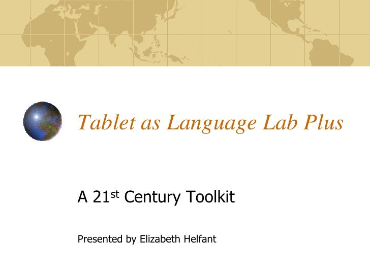 Tablet as Language Lab Plus   A 21st Century Toolkit  Presented by Elizabeth Helfant
