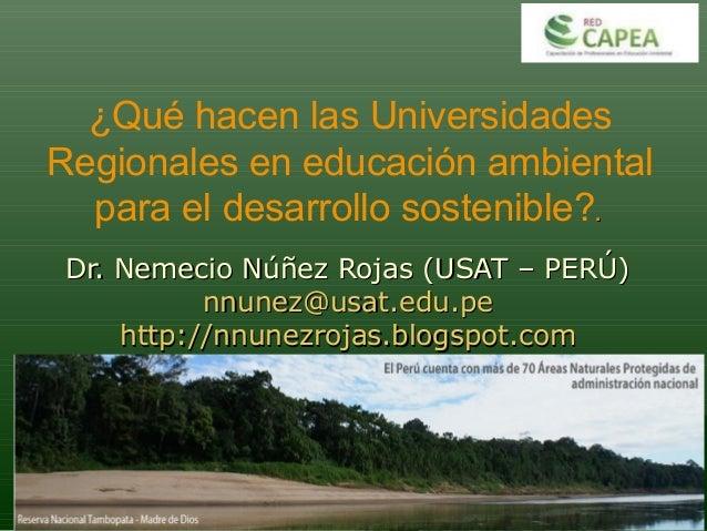 ¿Qué hacen las Universidades Regionales en educación ambiental para el desarrollo sostenible?.. Dr. Nemecio Núñez Rojas (U...