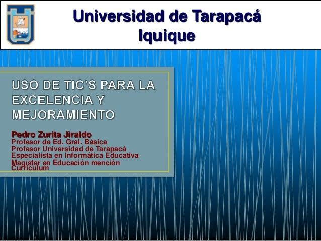Universidad de Tarapacá                         IquiquePedro Zurita JiraldoProfesor de Ed. Gral. BásicaProfesor Universida...
