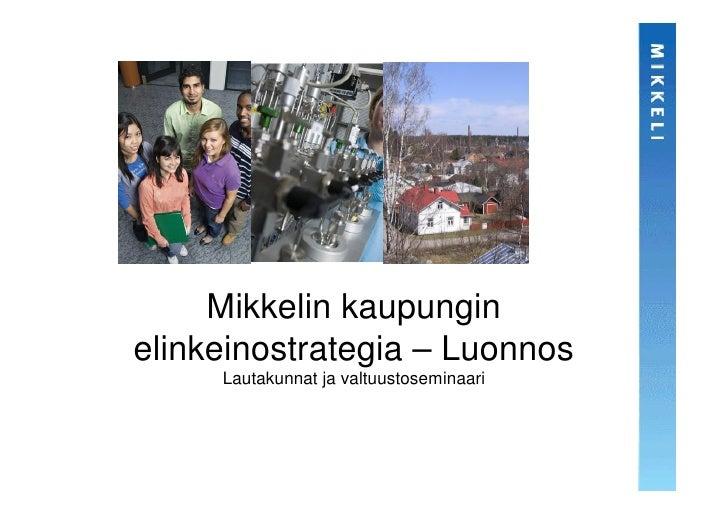 Mikkelin kaupungin elinkeinostrategia – Luonnos      Lautakunnat ja valtuustoseminaari