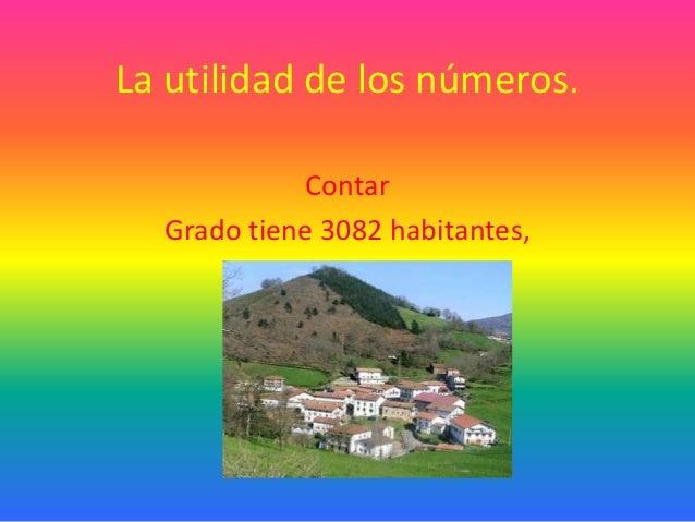La utilidad de los números.            Contar  Grado tiene 3082 habitantes,