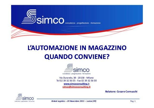 L'AUTOMAZIONE IN MAGAZZINO QUANDO CONVIENE? Via Durando, 38 - 20158 - Milano Tel 02 39 32 56 05 - Fax 02 39 32 56 00 www.s...