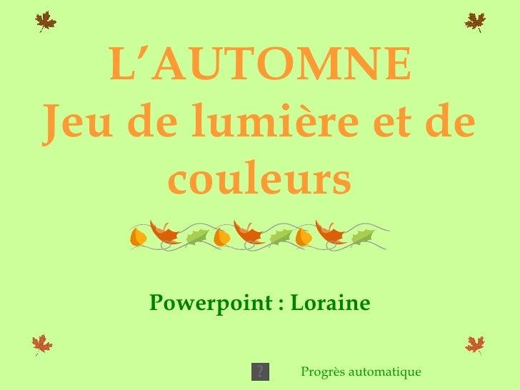 L'AUTOMNE Jeu de lumière et de couleurs Powerpoint : Loraine Progrès automatique