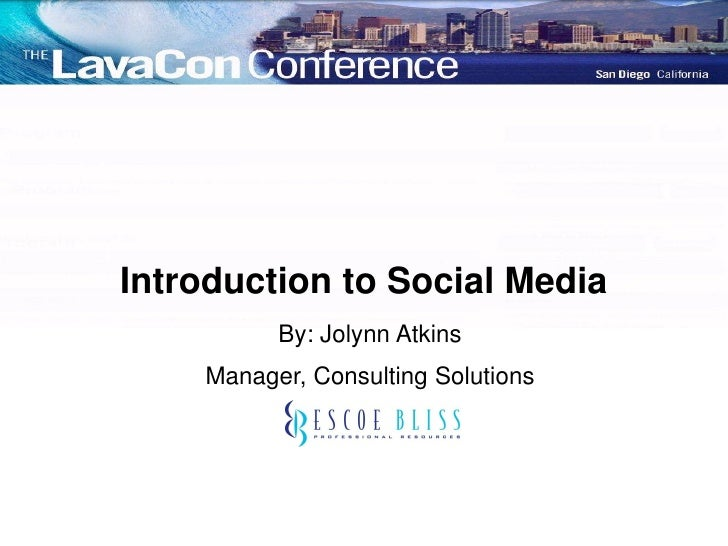 Introduction to Social Media           By: Jolynn Atkins     Manager, Consulting Solutions