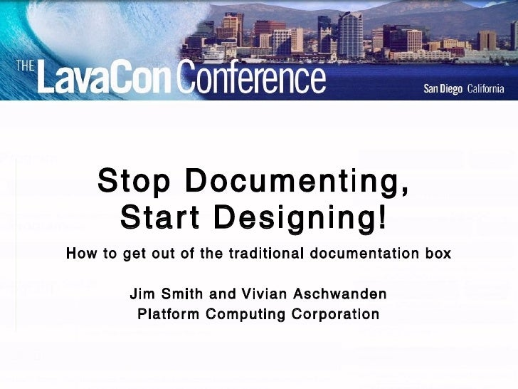 Stop Documenting, Start Designing! How to get out of the traditional documentation box Jim Smith and Vivian Aschwanden Pla...