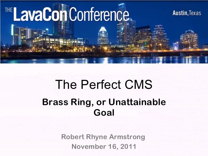 The Perfect CMS: Brass Ring, or Unattainable Goal