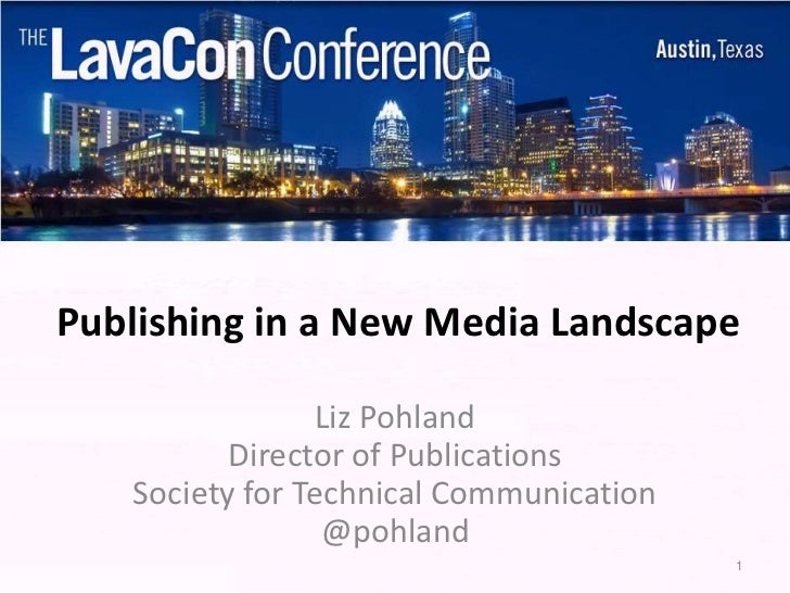 Publishing in a New Media Landscape                Liz Pohland          Director of Publications   Society for Technical C...