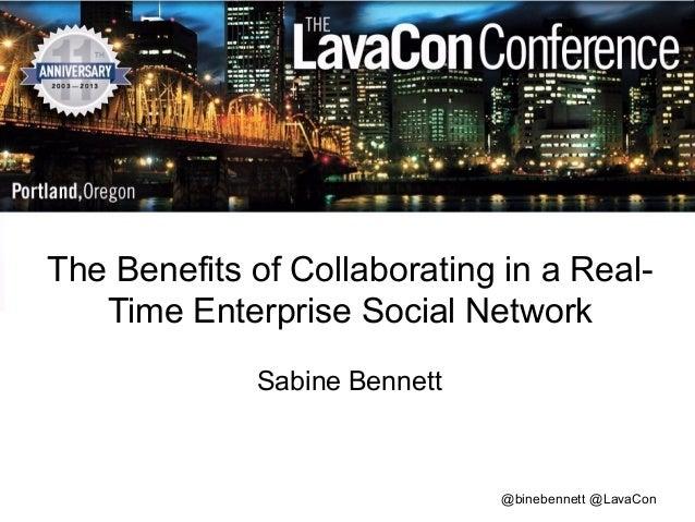 The Benefits of Collaborating in a RealTime Enterprise Social Network Sabine Bennett  @binebennett @LavaCon