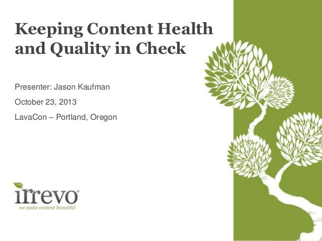 Keeping Content Health and Quality in Check Presenter: Jason Kaufman  October 23, 2013 LavaCon – Portland, Oregon