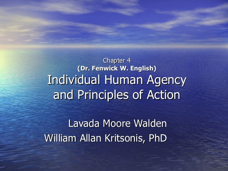 Chapter 4 (Dr. Fenwick W. English) Individual Human Agency and Principles of Action Lavada Moore Walden William Allan Krit...
