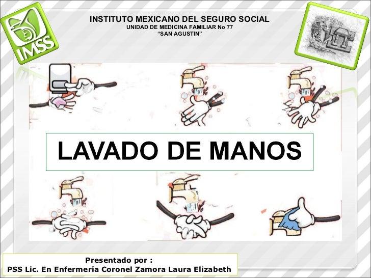 Presentado por :  PSS Lic. En Enfermería Coronel Zamora Laura Elizabeth  INSTITUTO MEXICANO DEL SEGURO SOCIAL UNIDAD DE ME...