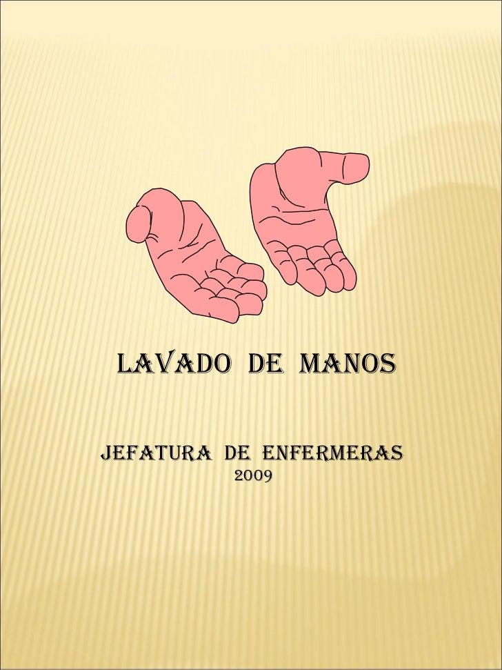 LAVADO  DE  MANOS JEFATURA  DE  ENFERMERAS 2009