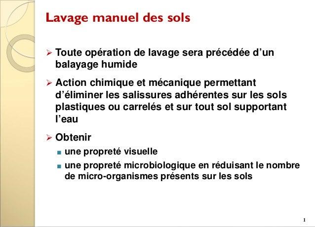 Lavage manuel des sols  Toute opération de lavage sera précédée d'un balayage humide  Action chimique et mécanique perme...