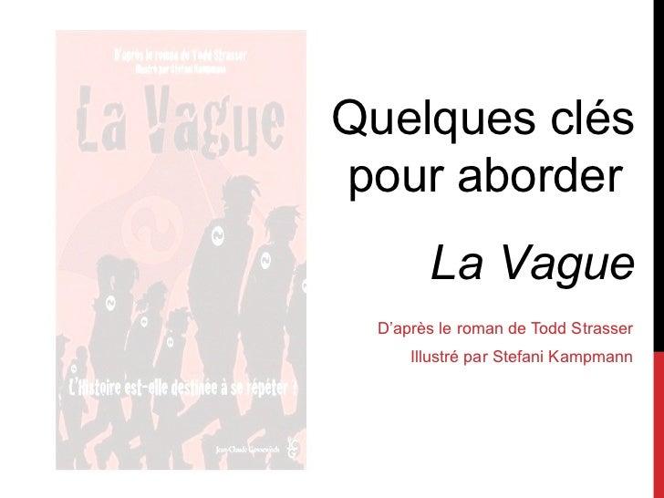 D 'après le roman de Todd Strasser Illustré par Stefani Kampmann Quelques clés pour aborder  La Vague