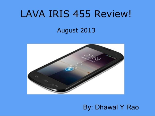 LAVA IRIS 455 Review! August 2013 By: Dhawal Y Rao