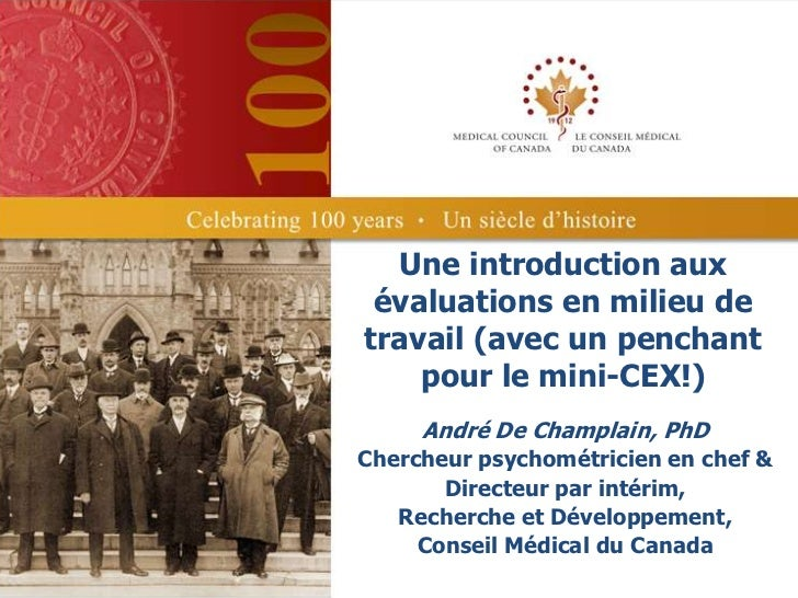 Une introduction aux évaluations en milieu detravail (avec un penchant    pour le mini-CEX!)     André De Champlain, PhDCh...