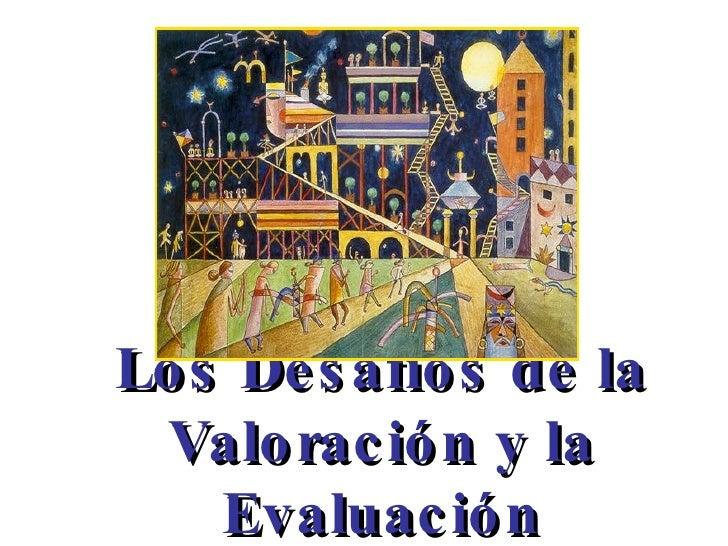 Los Desafíos de la Valoración y la Evaluación