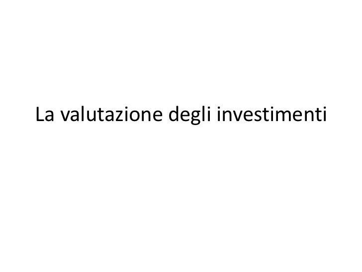 La valutazione degli investimenti<br />